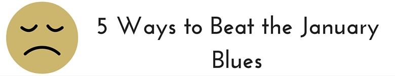 5 Ways to Beat the January Blues
