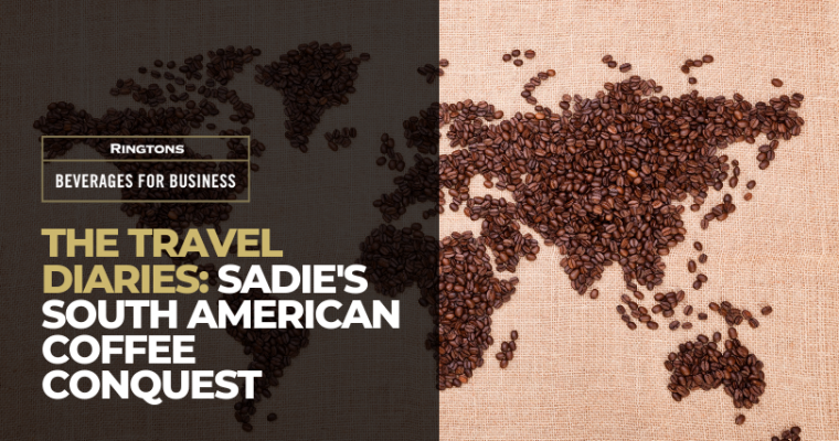 Ringtons Travel Diaries: Sadie's South American Coffee Conquest